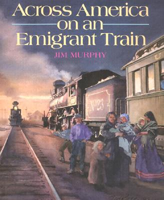 Across America on an Emigrant Train By Murphy, Jim