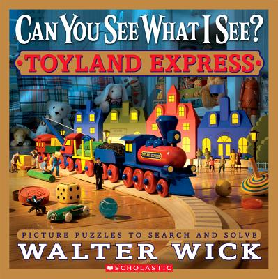 Can You See What I See? Toyland Express By Wick, Walter